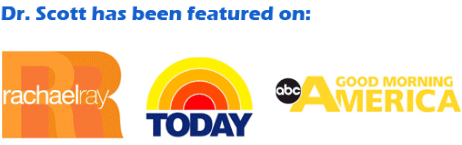 Dr. Scott has been featured on: Rachel Ray, Today, Good Morning America